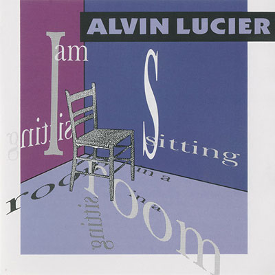 ALVIN LUCIER : I Am Sitting In A Room