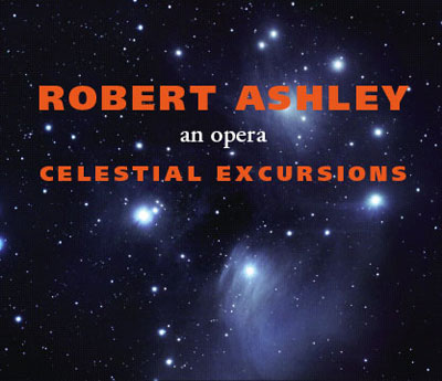 ROBERT ASHLEY : Celestial Excursions