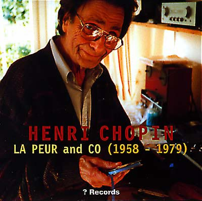 HENRI CHOPIN : La Peur And Co (1958-1979)