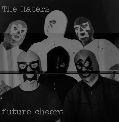 THE HATERS : Future Cheers