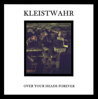 KLEISTWAHR : Over Your Heads Forever